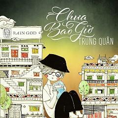 Chưa Bao Giờ (Single) - Trung Quân Idol