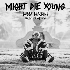 Might Die Young (Single) - Bobby Brackins