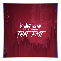 That Fast (Single) - DJ Battle, Gucci Mane