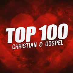 Top 100 Nhạc Christian & Gospel Âu Mỹ Hay Nhất - Various Artists