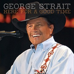 Here for a Good Time - George Strait