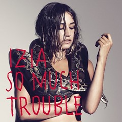 So Much Trouble - Izia