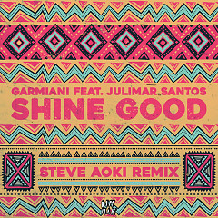 Shine Good (Steve Aoki Remix) - Garmiani