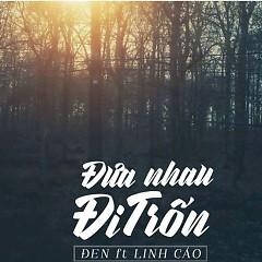 Đưa Nhau Đi Trốn (Single) - Đen,Linh Cáo
