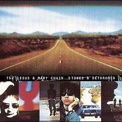 Stoned And Dethroned (Disc 1) - The Jesus and Mary Chain