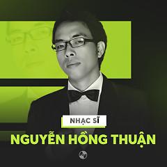 Những Sáng Tác Hay Nhất Của Nguyễn Hồng Thuận - Nguyễn Hồng Thuận