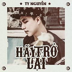 Album Hãy Trở Lại (Single) - Ty Nguyễn