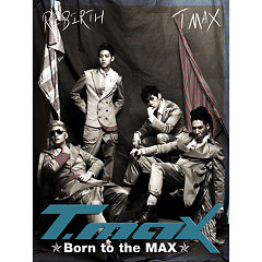 맥스 위해 태어난 / Born To The MAX - T-max