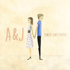 Times Like These (Single) - A&J
