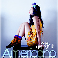 Saranghae Na Hago Sipdeon Mal ( 사랑해 나 하고 싶던 말) -                                  Americano