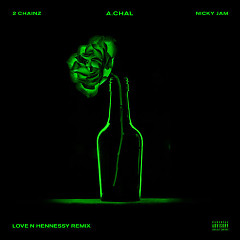 Love N Hennessy (Remix) - A.CHAL