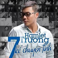 Album 7 Năm Kể Chuyện Tình - Hamlet Trương