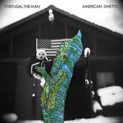 American Ghetto - Portugal. The Man
