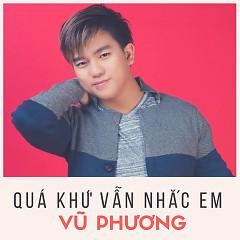 Quá Khứ Vẫn Nhắc Em (Single) - Vũ Phương