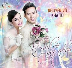 Tình Cờ Gặp Nhau (Single) - Khả Tú,Nguyên Vũ
