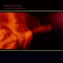 Live On The Double Planet - Michael Hedges
