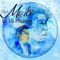 Mẹ Tôi - Lê Vũ Phương