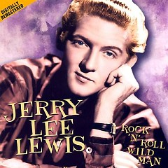 Rock 'N' Roll Wild Man - Jerry Lee Lewis
