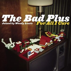 For All I Care - The Bad Plus