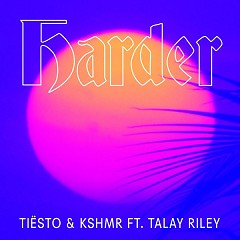 Harder (Single) - Tiesto, KSHMR
