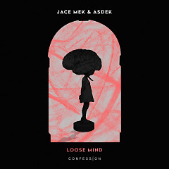 Loose Mind (Single) - Jace Mek, ASDEK