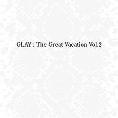 The Great Vacation Vol.2 ~Super Best Of Glay~ (CD1)