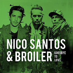 Goodbye To Love (Single) - Nico Santos, Broiler