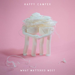 What Mattered Most (Single) - Happy Camper