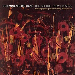 Old School. New Lessons - Bob Mintzer Big Band
