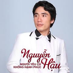 Người Yêu Cũ Không Hạnh Phúc - Nguyễn Hậu