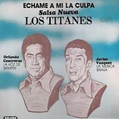 Echame A Mi La Culpa - Los Titanes