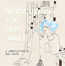 A COMPILATION OF RAD YOUTH - REVOLUTION FOR HER SMILE