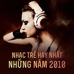 Album Nhạc Trẻ Hay Nhất Những Năm 2010 - Various Artists