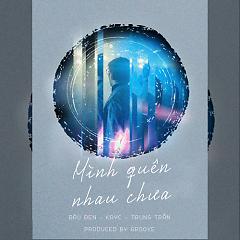 Mình Quên Nhau Chưa (Single) - KayC, Đậu Đen, Trung Trần