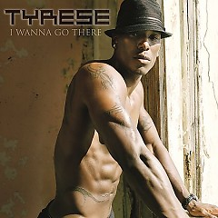 I Wanna Go There - Tyrese
