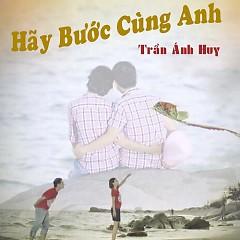 Hãy Bước Cùng Anh (Single) - Trần Ánh Huy