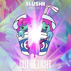 Out Of Light - Slushii
