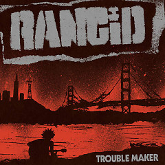 Trouble Maker (Deluxe Edition) - Rancid