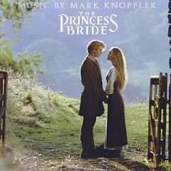 The Princess Bride OST  - Mark Knopfler