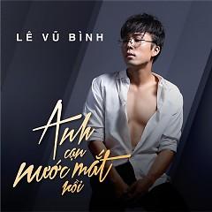 Anh Cạn Nước Mắt Rồi (Single) - Lê Vũ Bình