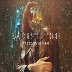 Freedom Is Mine (Single) - Wolfmother