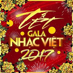 Tết Gala Nhạc Việt 2017 - Various Artists