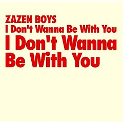I Don't Wanna Be with You - Zazen Boys