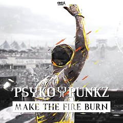 Make The Fire Burn (Extended Mix) - Psyko Punkz