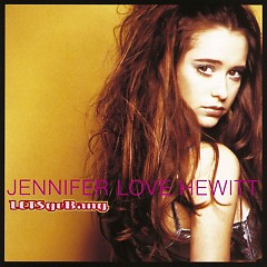 Let's Go Bang - Jennifer Love Hewitt