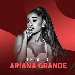 Những Bài Hát Hay Nhất Của Ariana Grande - Ariana Grande