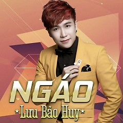 Ngáo - Lưu Bảo Huy