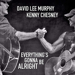 Everything's Gonna Be Alright (Single) - Kenny Chesney, David Lee Murphy