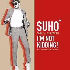 I'm Not Kidding - Suho