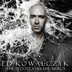 The Flood And The Mercy (CD1) - Ed Kowalczyk